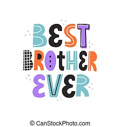 Best brother ever quote. HAnd drawn vector lettering for card, t shirt, poster. Birthday card template