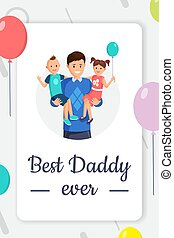 Best daddy ever greeting card template. Family holiday, festive postcard cartoon concept. Happy parent holding smiling little boy and girl with balloons flat vector illustration with calligraphy