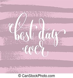 best day ever hand lettering inscription