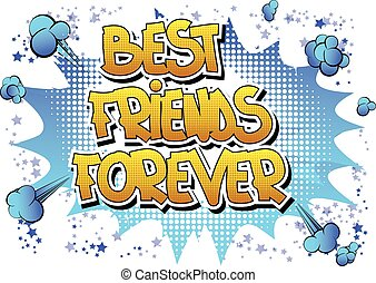 Best friends forever - Comic book style word on comic book...