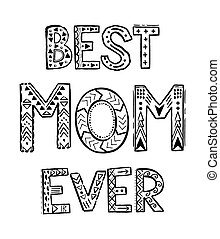 Best Mom Ever. Coloring Pages For Coloring Book. Word Best Mom Ever  Zentangle, Freehand Pencil. Vector Illustration.