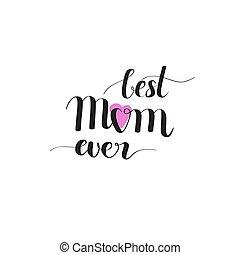 Best Mom ever digitally drawn calligraphy imitation Mother's...