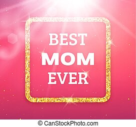 Best Mom Ever. Happy Mothers Day greeting card - Best Mom...
