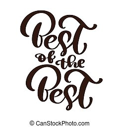 Best of the best text vector calligraphy lettering positive quote, design for posters, flyers, t-shirts, cards, invitations, stickers, banners. Hand painted brush pen modern isolated on a white background