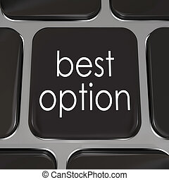 Best Option words on black computer keyboard key to illustrate the top opportunity or choice on the internet or web site