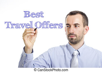 Best Travel Offers - Young businessman writing blue text on transparent surface