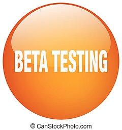 beta testing orange round gel isolated push button