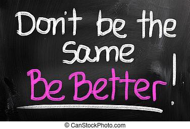 beter, zijn, concept, zelfde, niet