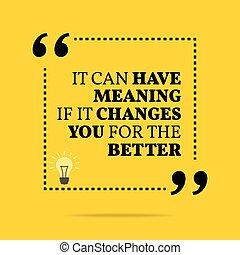 better., ter, motivational, quote., aquilo, significado, lata, inspirational, tu, mudanças, se