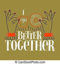 Better together. Lettering quote about coffee and donuts. ...