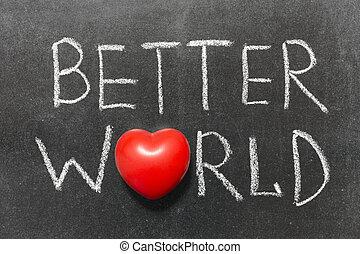 better world phrase handwritten on blackboard with heart...