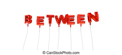BETWEEN - word made from red foil balloons - 3D rendered.