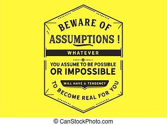 Beware of assumptions