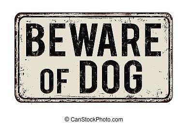 Beware of dog rusty metal sign - Beware of dog on white...