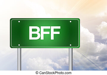 BFF, Best Friends Forever, Green Road Sign concept - BFF,...