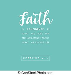 Bible quote, faith is confidence in what we hope for and assurance about what we do not see