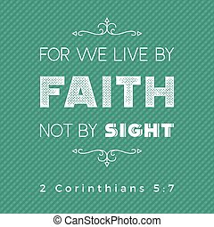 bible quote for print or use as poster, we live by faith not...