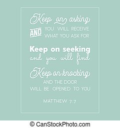 bible quote from Matthew, everyone who asks will receives, ...