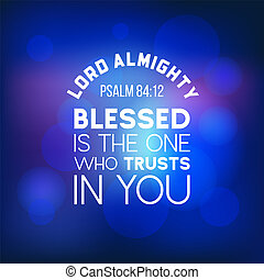 bible quote from psalm 84:12, lord almighty, blesses is the one who trusts in you, typography for printing