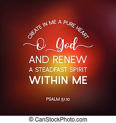 bible quote from psalm, create in me a pure heart o god, and...