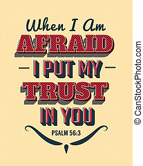 When I'm afraid I put my trust in you - Bible Scripture...