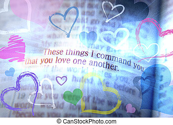 These things I command you, that you love one another. Bible text from John 15:17, the Bible. Visual effects to emphasize the message. Macro