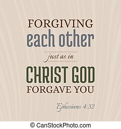 bible verse for christian or catholic, about forgive one another just as god forgave you from Ephesians, for use as art printable, flying, poster, print on t shirt