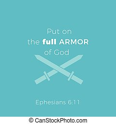 Biblical phrase from ephesians 6:11,put on the full armor of god