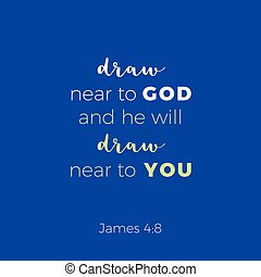 Biblical phrase from Epistle of james 4:8, draw near to god, typography for print or use as poster, flyer, t shirt