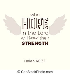 Biblical phrase from Isaiah 40:31, who hope in the lord will renew their strength,the will soar on wings like eagles