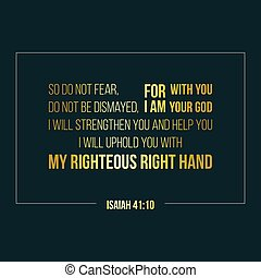 iblical phrase from Isaiah, So do not fear, for I am with you; do not be dismayed, for I am your God. elegant gold text