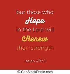 Biblical phrase from Isaiah, who hope in the lord will renew...