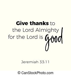 Biblical phrase from jeremiah 33:1, give thanks to the lord...