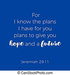 Biblical phrase from jeremiah, for i know the plans i have for you