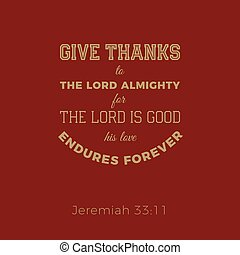 Biblical phrase from jeremiah, give thanks to the lord