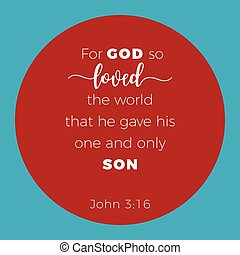 Biblical phrase from John 3:16, for god so loved the world that he gave his one and only son