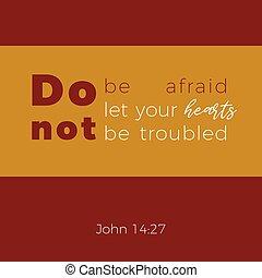 Biblical phrase from John gospel 14:27, do not be afraid