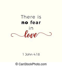 Biblical phrase from 1 john gospel, no fear in love. typography for print or use as poster, flyer, t shirt
