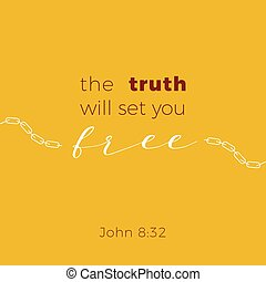 Biblical phrase from Jonh gospel, the truth will set you free