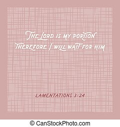 biblical phrase from lamentations, the lord is my portion,...