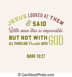 biblical phrase from mark, with god all things are possible,...