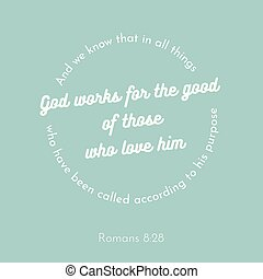 biblical phrase from Romans, works for the good of those who...