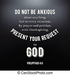 biblical scripture verse from Philippians, do not be anxious...