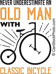 Bicycle Quote and Saying. Never underestimate an old man, good for print