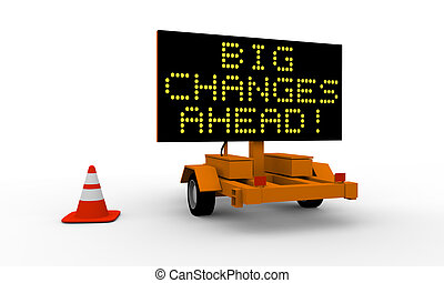 Big changes - Roadworks cart with signboard displaying big...