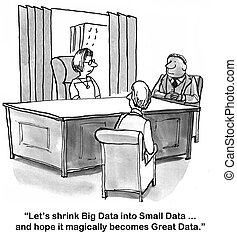 Cartoon of businesspeople, let's shrink big data into small data and hope if magically becomes great data.