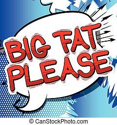 Big Fat Please - Comic book style word.