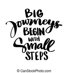 Big journeys begin with small steps. Motivational quote.