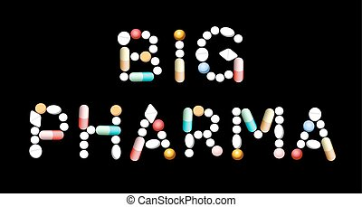 Big Pharma Medicine Pills - BIG PHARMA written with pills...