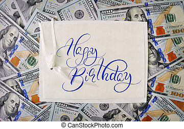 big pile of money. stack american dollars backgrounds with text Happy Birthday. Calligraphy lettering